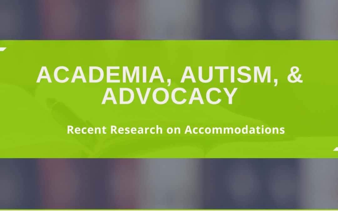 Academia, Autism, & Advocacy: Recent Research on Accommodations