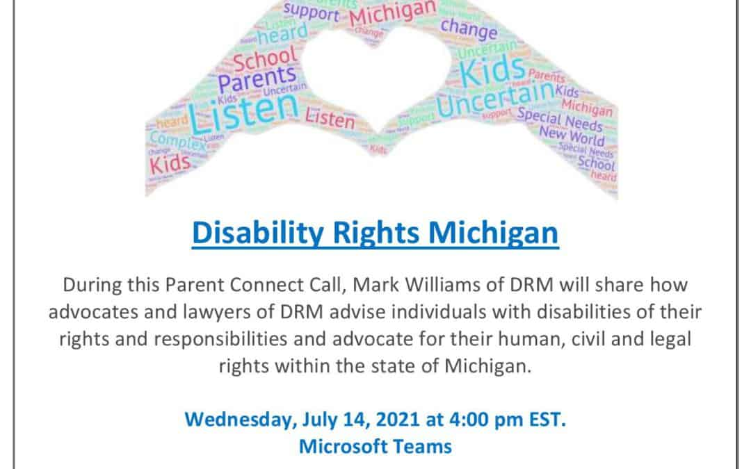 Parent Connect Call-Topic: discussing Disability Rights Michigan